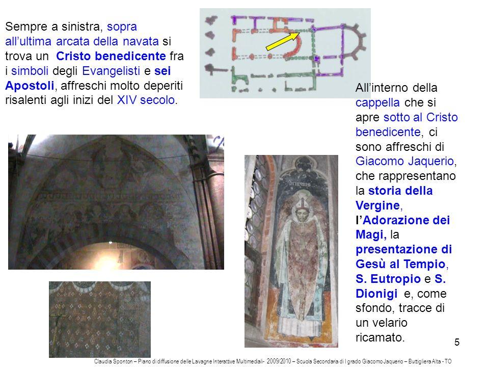 Sempre a sinistra, sopra all'ultima arcata della navata si trova un Cristo benedicente fra i simboli degli Evangelisti e sei Apostoli, affreschi molto deperiti risalenti agli inizi del XIV secolo.