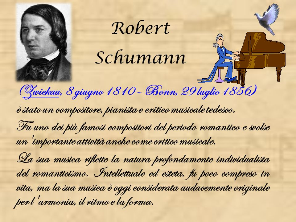 Robert Schumann (Zwickau, 8 giugno 1810 – Bonn, 29 luglio 1856)