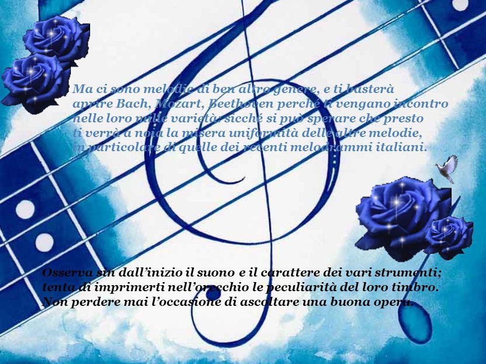 Ma ci sono melodie di ben altro genere, e ti basterà