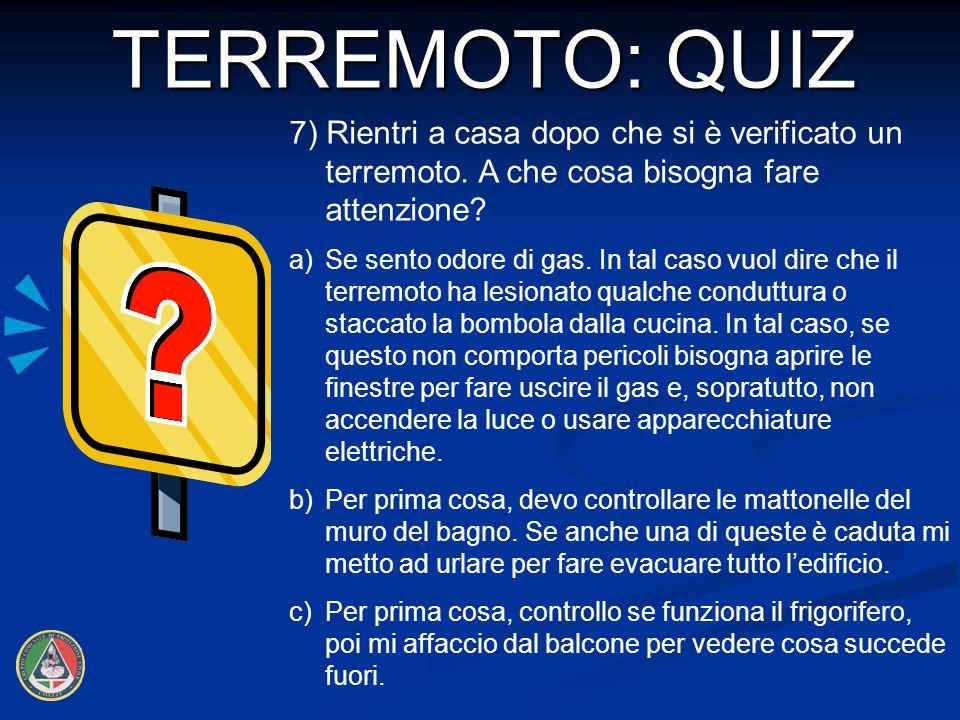 TERREMOTO: QUIZ 7) Rientri a casa dopo che si è verificato un terremoto. A che cosa bisogna fare attenzione