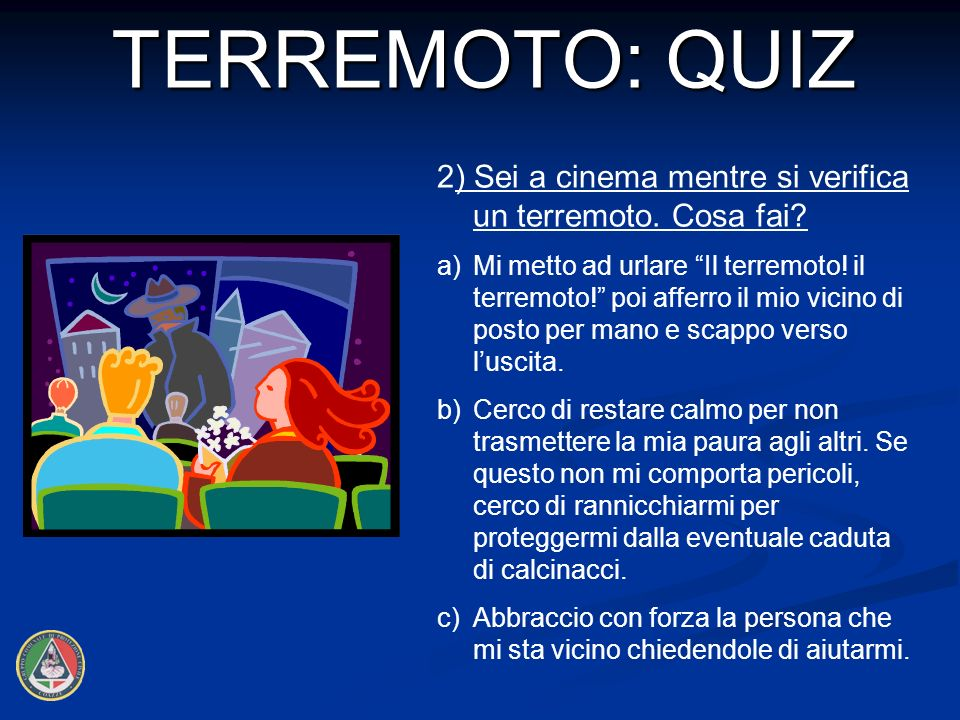 TERREMOTO: QUIZ 2) Sei a cinema mentre si verifica un terremoto. Cosa fai