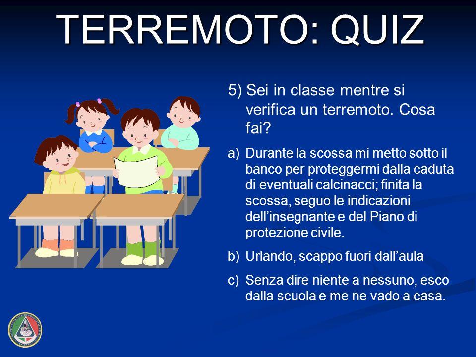 TERREMOTO: QUIZ 5) Sei in classe mentre si verifica un terremoto. Cosa fai