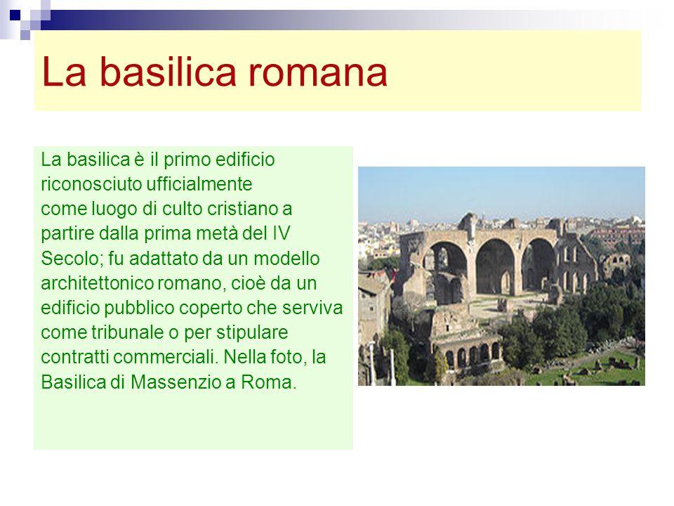 La basilica romana La basilica è il primo edificio
