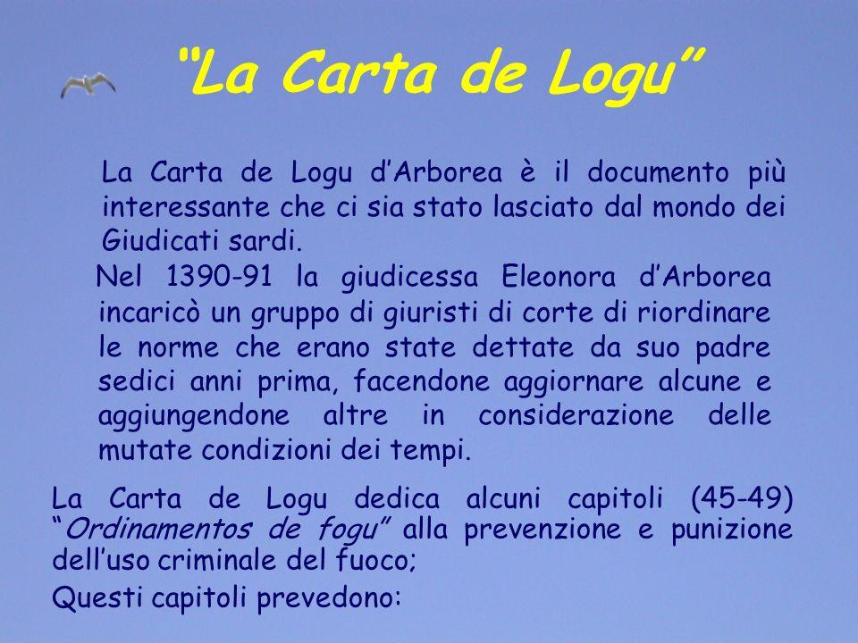 La Carta de Logu La Carta de Logu d'Arborea è il documento più interessante che ci sia stato lasciato dal mondo dei Giudicati sardi.