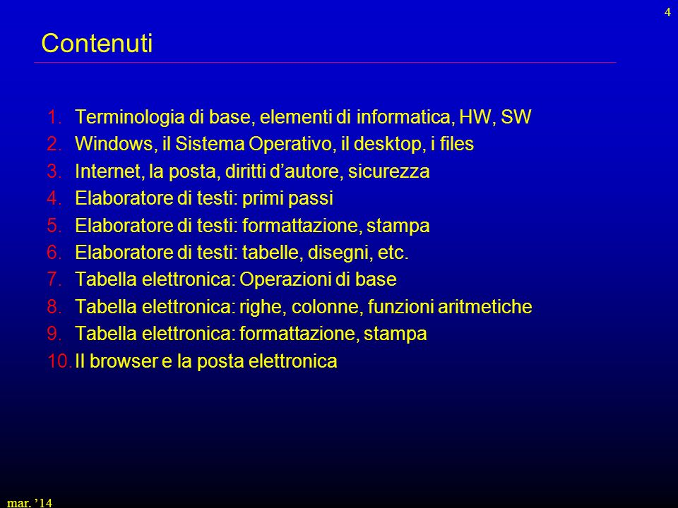 Contenuti Terminologia di base, elementi di informatica, HW, SW