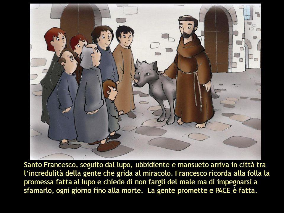 Santo Francesco, seguito dal lupo, ubbidiente e mansueto arriva in città tra l'incredulità della gente che grida al miracolo.