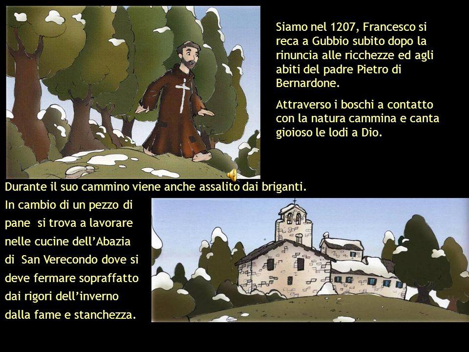 Siamo nel 1207, Francesco si reca a Gubbio subito dopo la rinuncia alle ricchezze ed agli abiti del padre Pietro di Bernardone.