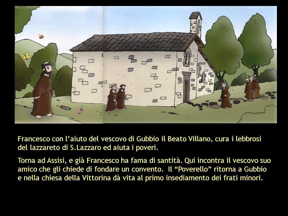 Francesco con l'aiuto del vescovo di Gubbio il Beato Villano, cura i lebbrosi del lazzareto di S.Lazzaro ed aiuta i poveri.