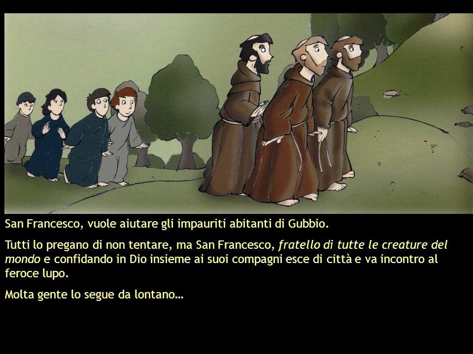 San Francesco, vuole aiutare gli impauriti abitanti di Gubbio.