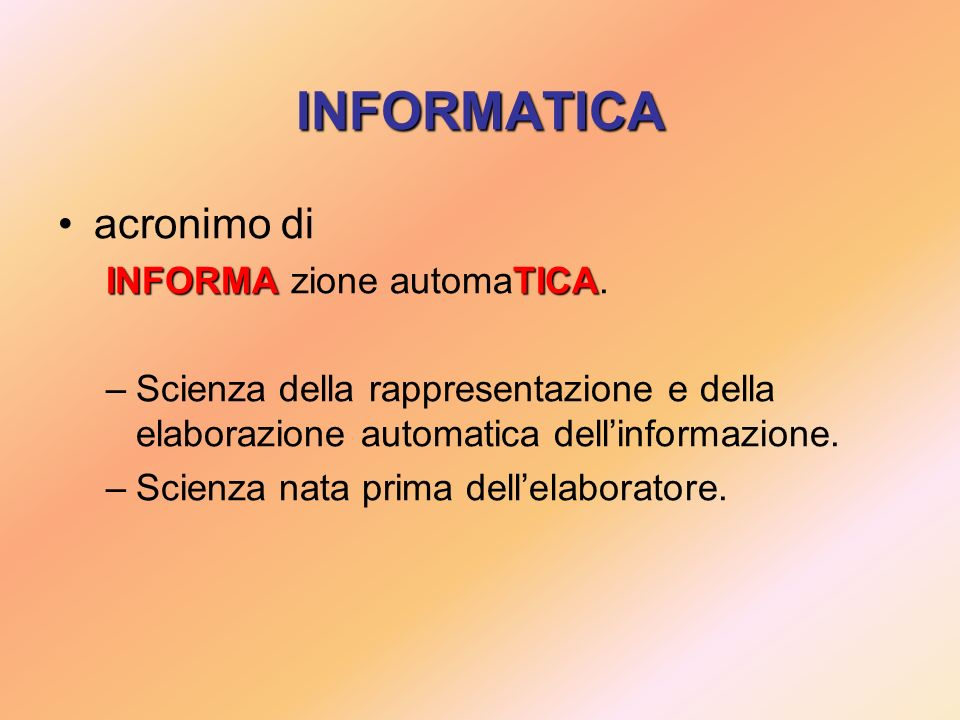 INFORMATICA acronimo di INFORMA zione automaTICA.