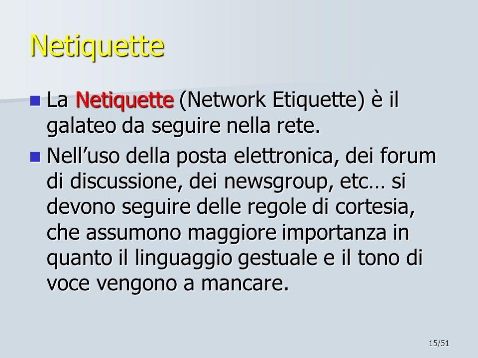 Netiquette La Netiquette (Network Etiquette) è il galateo da seguire nella rete.