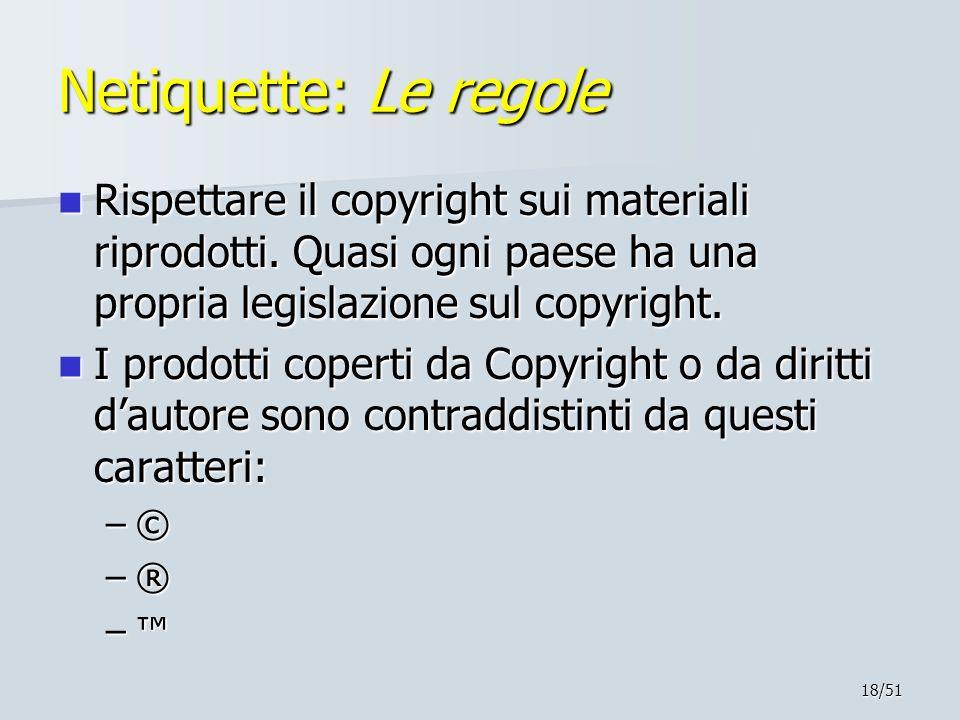 Netiquette: Le regole Rispettare il copyright sui materiali riprodotti. Quasi ogni paese ha una propria legislazione sul copyright.