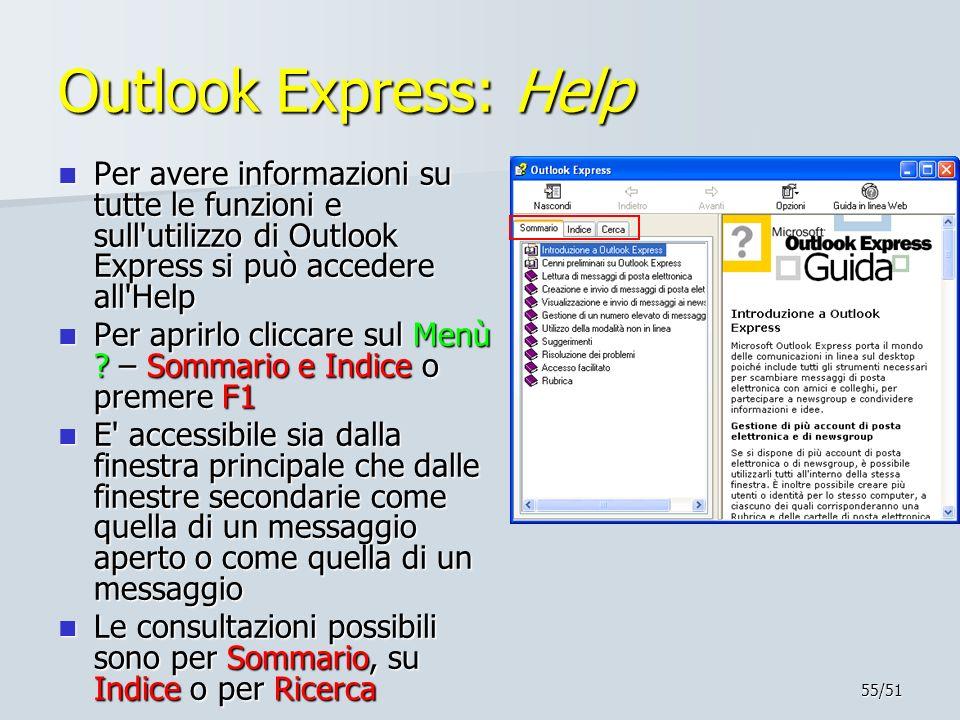 Outlook Express: Help Per avere informazioni su tutte le funzioni e sull utilizzo di Outlook Express si può accedere all Help.
