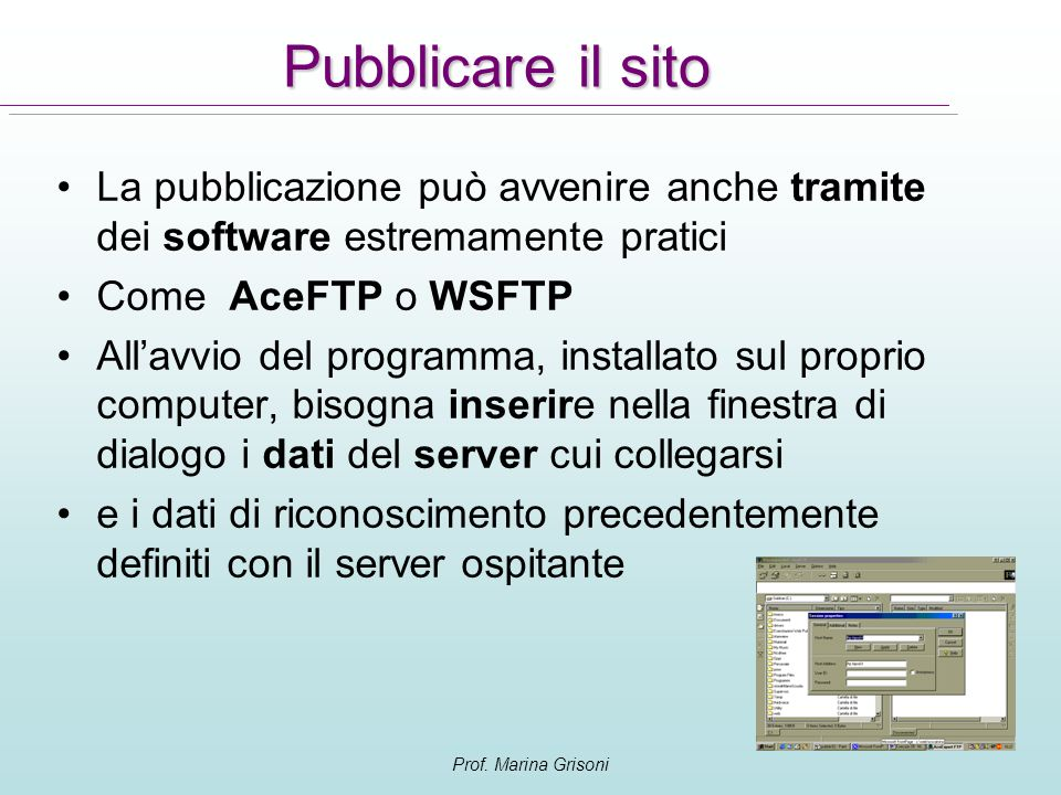 Pubblicare il sito La pubblicazione può avvenire anche tramite dei software estremamente pratici. Come AceFTP o WSFTP.