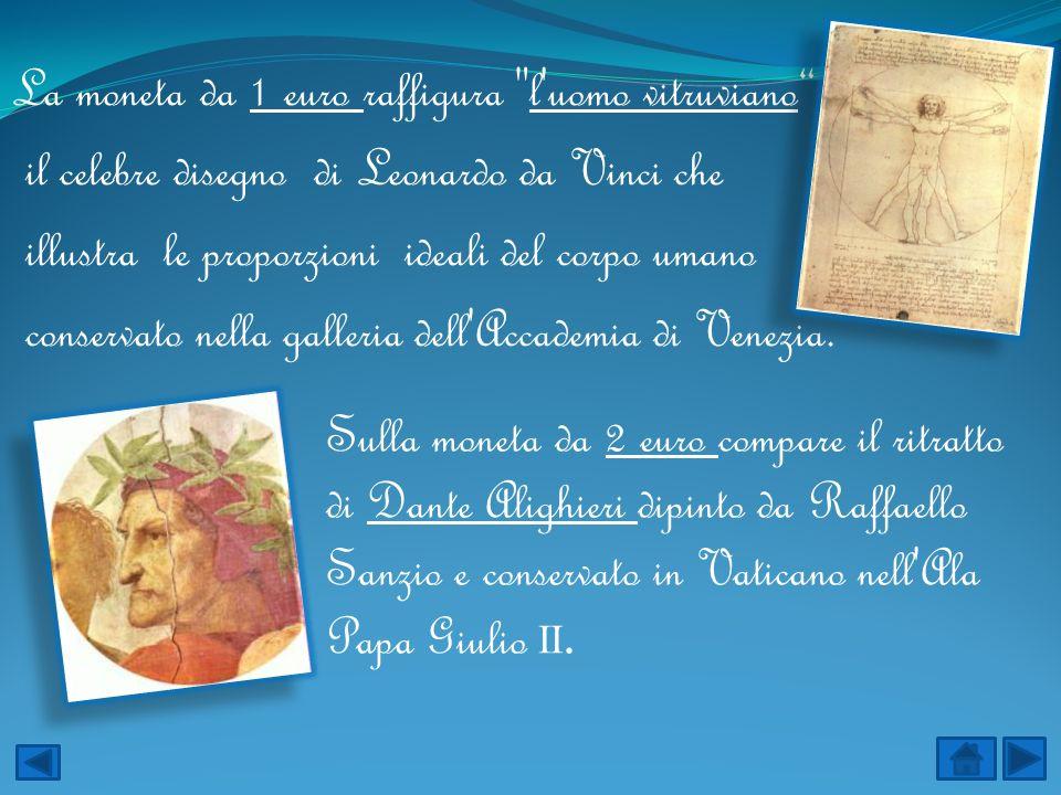 La moneta da 1 euro raffigura l uomo vitruviano il celebre disegno di Leonardo da Vinci che illustra le proporzioni ideali del corpo umano conservato nella galleria dell Accademia di Venezia.