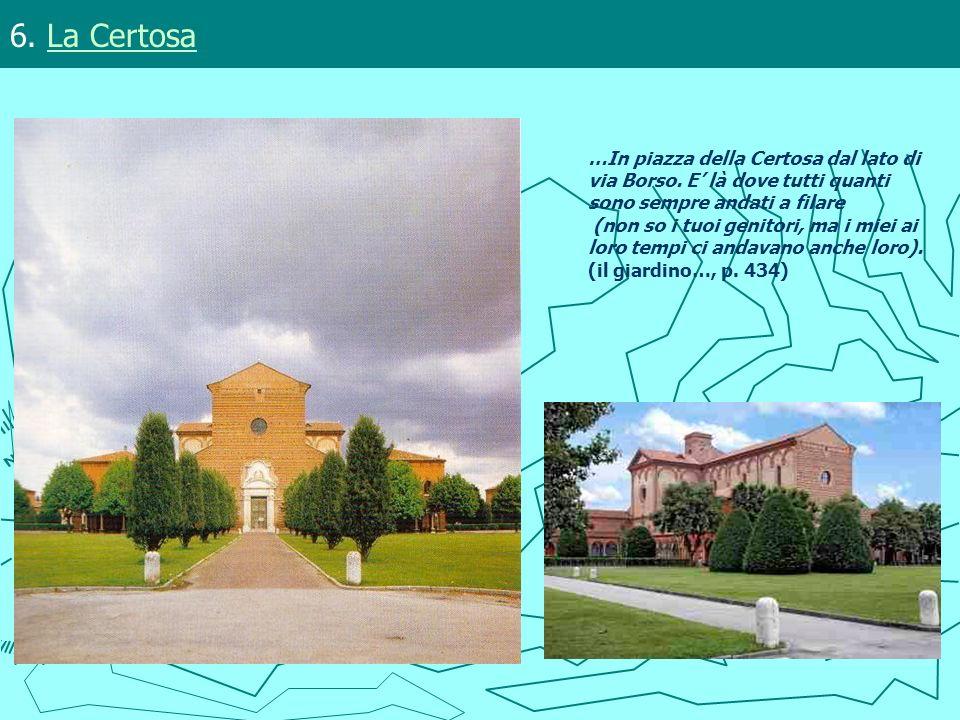 6. La Certosa …In piazza della Certosa dal lato di via Borso. E' là dove tutti quanti sono sempre andati a filare.