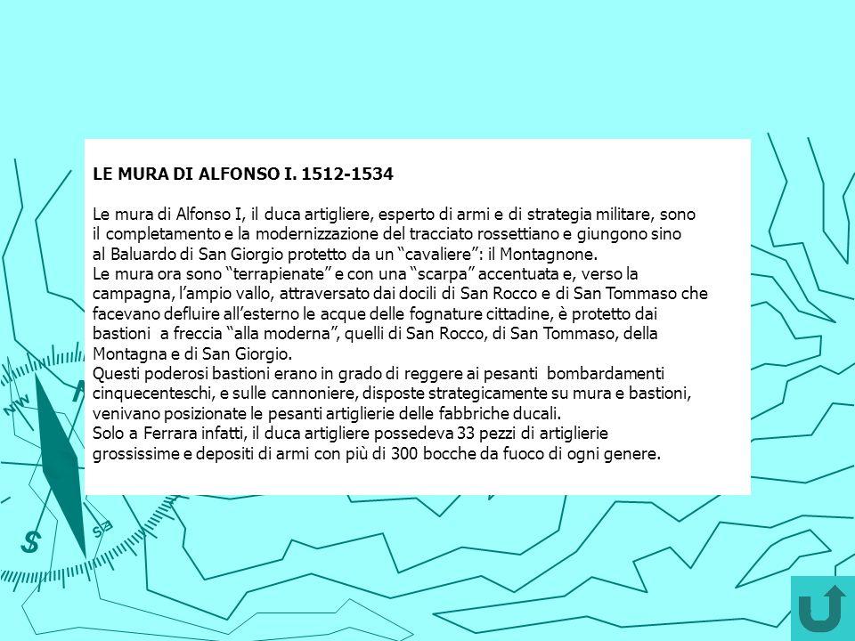 LE MURA DI ALFONSO I. 1512-1534 Le mura di Alfonso I, il duca artigliere, esperto di armi e di strategia militare, sono.
