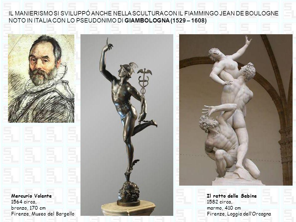 IL MANIERISMO SI SVILUPPÓ ANCHE NELLA SCULTURA CON IL FIAMMINGO JEAN DE BOULOGNE NOTO IN ITALIA CON LO PSEUDONIMO DI GIAMBOLOGNA (1529 – 1608)