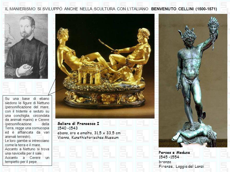IL MANIERISMO SI SVILUPPÓ ANCHE NELLA SCULTURA CON L'ITALIANO BENVENUTO CELLINI (1500-1571)