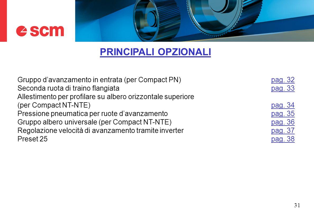 PRINCIPALI OPZIONALI Gruppo d'avanzamento in entrata (per Compact PN) pag. 32. Seconda ruota di traino flangiata pag. 33.