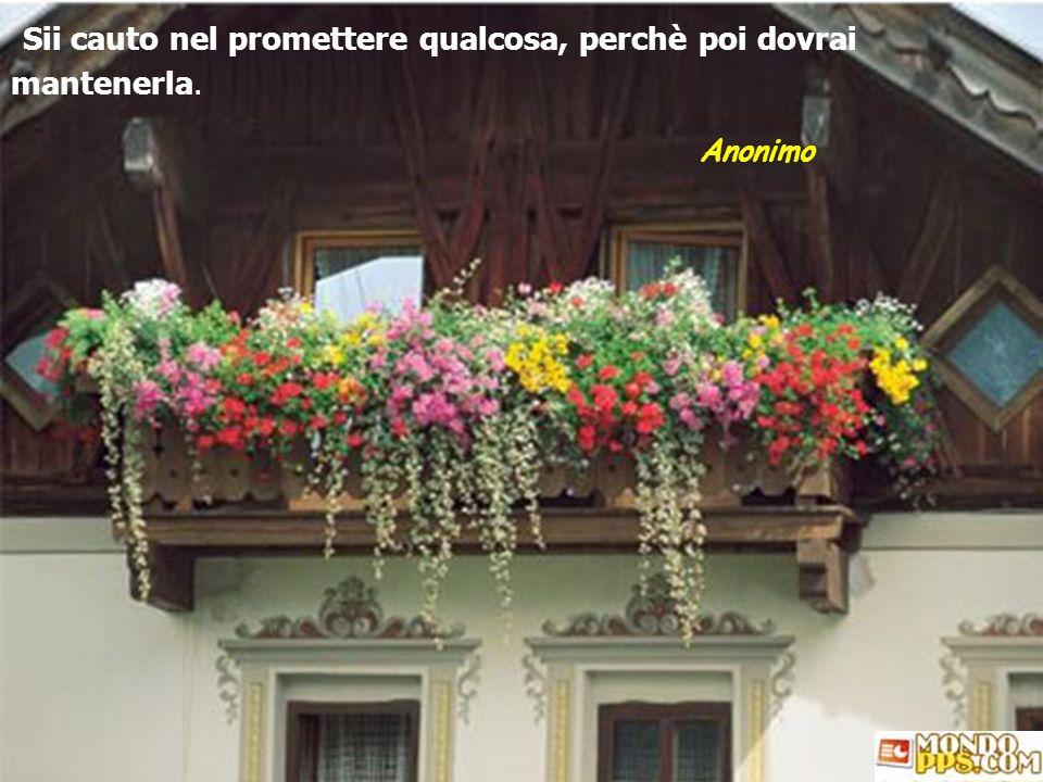 Sii cauto nel promettere qualcosa, perchè poi dovrai mantenerla.