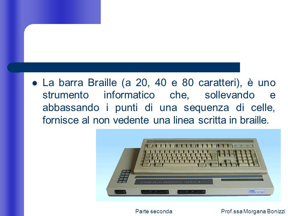 La barra Braille (a 20, 40 e 80 caratteri), è uno strumento informatico che, sollevando e abbassando i punti di una sequenza di celle, fornisce al non vedente una linea scritta in braille.