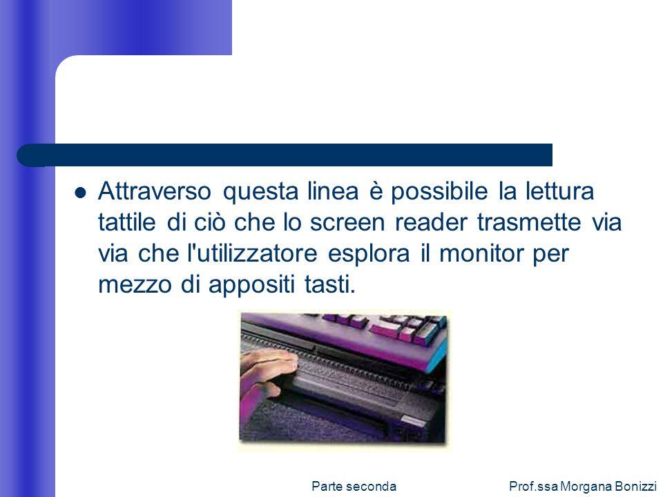 Attraverso questa linea è possibile la lettura tattile di ciò che lo screen reader trasmette via via che l utilizzatore esplora il monitor per mezzo di appositi tasti.