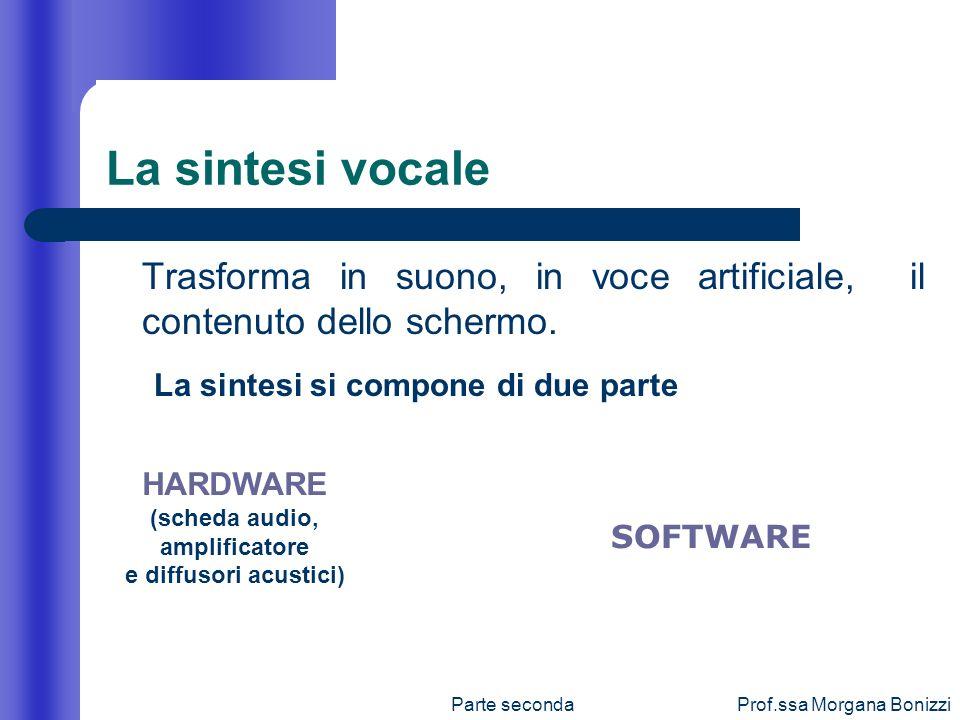 La sintesi vocale Trasforma in suono, in voce artificiale, il contenuto dello schermo. La sintesi si compone di due parte.