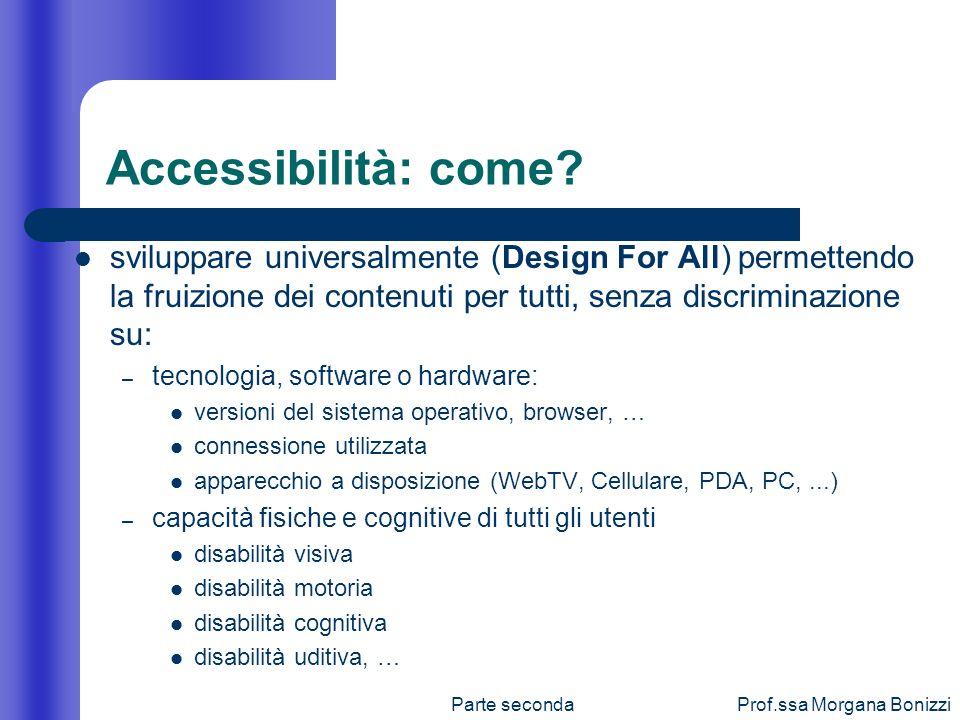 Accessibilità: come sviluppare universalmente (Design For All) permettendo la fruizione dei contenuti per tutti, senza discriminazione su: