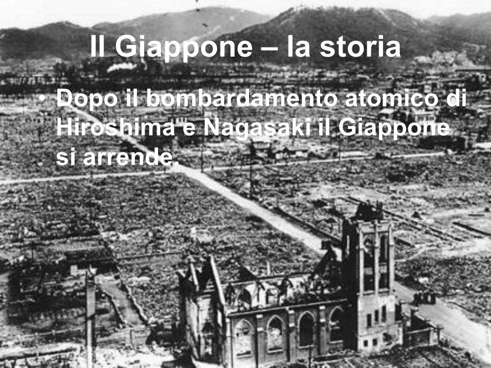 Il Giappone – la storia Dopo il bombardamento atomico di Hiroshima e Nagasaki il Giappone si arrende.