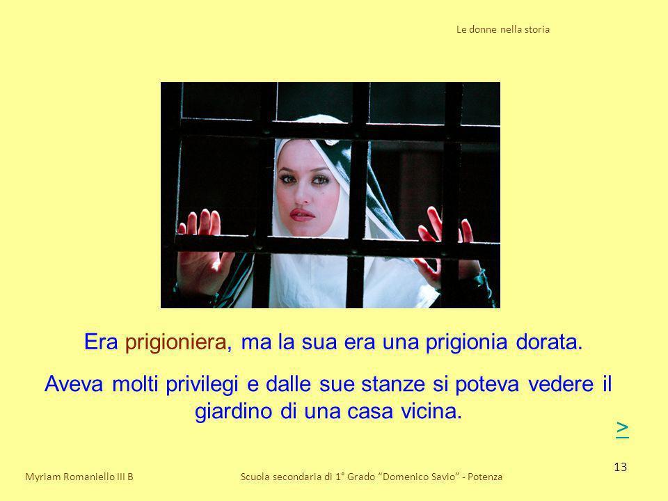 Era prigioniera, ma la sua era una prigionia dorata.
