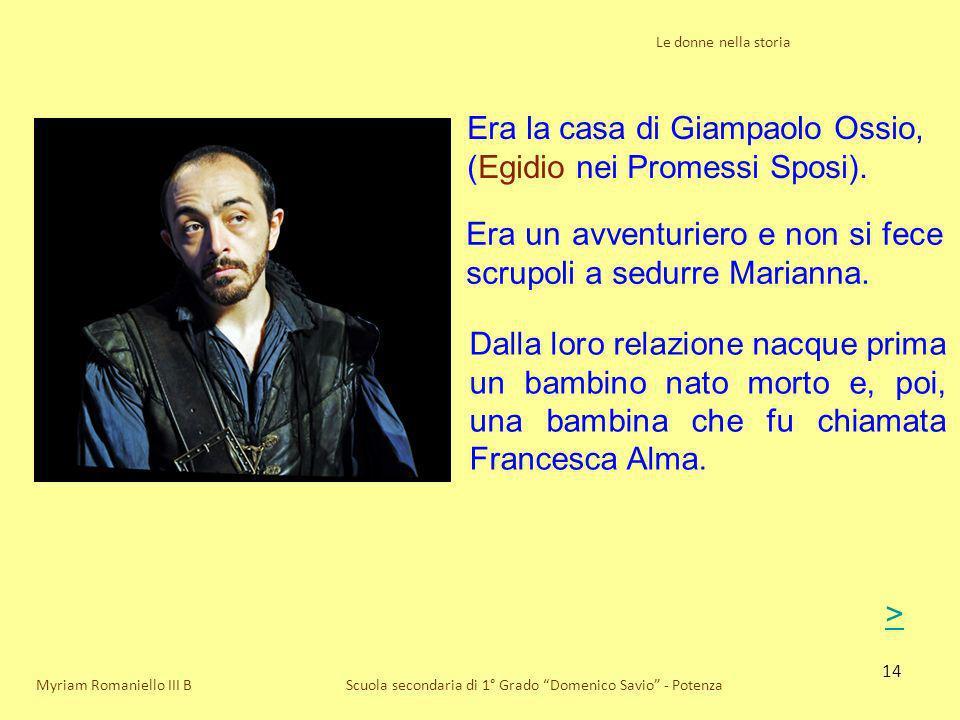 Era la casa di Giampaolo Ossio, (Egidio nei Promessi Sposi).