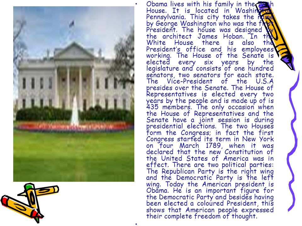 Obama lives with his family in the With House