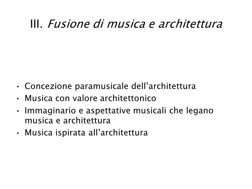 III. Fusione di musica e architettura