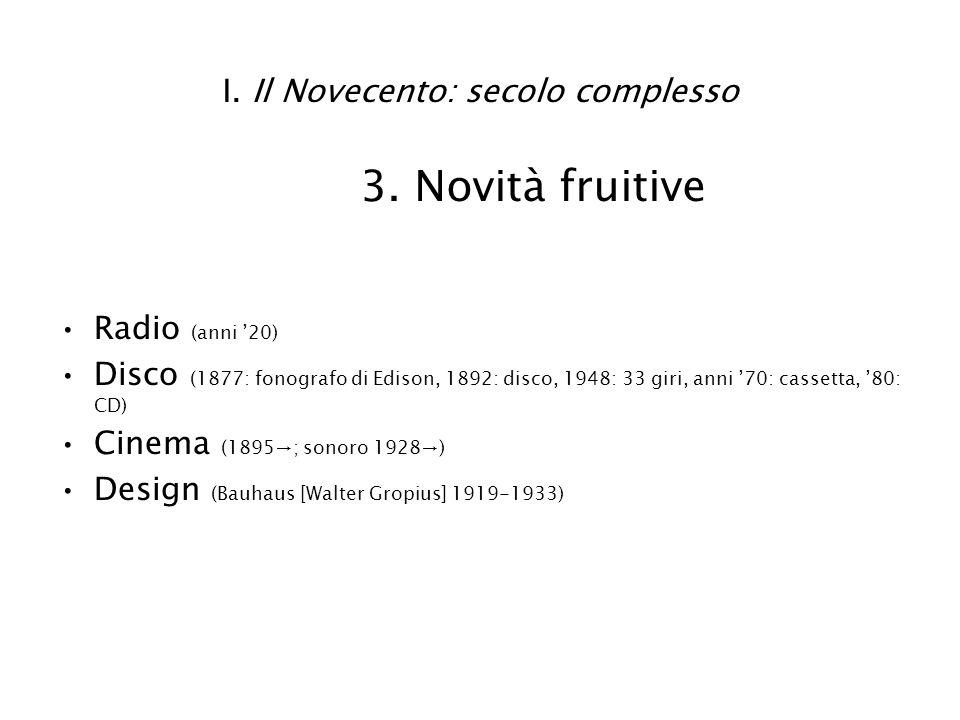 I. Il Novecento: secolo complesso 3. Novità fruitive