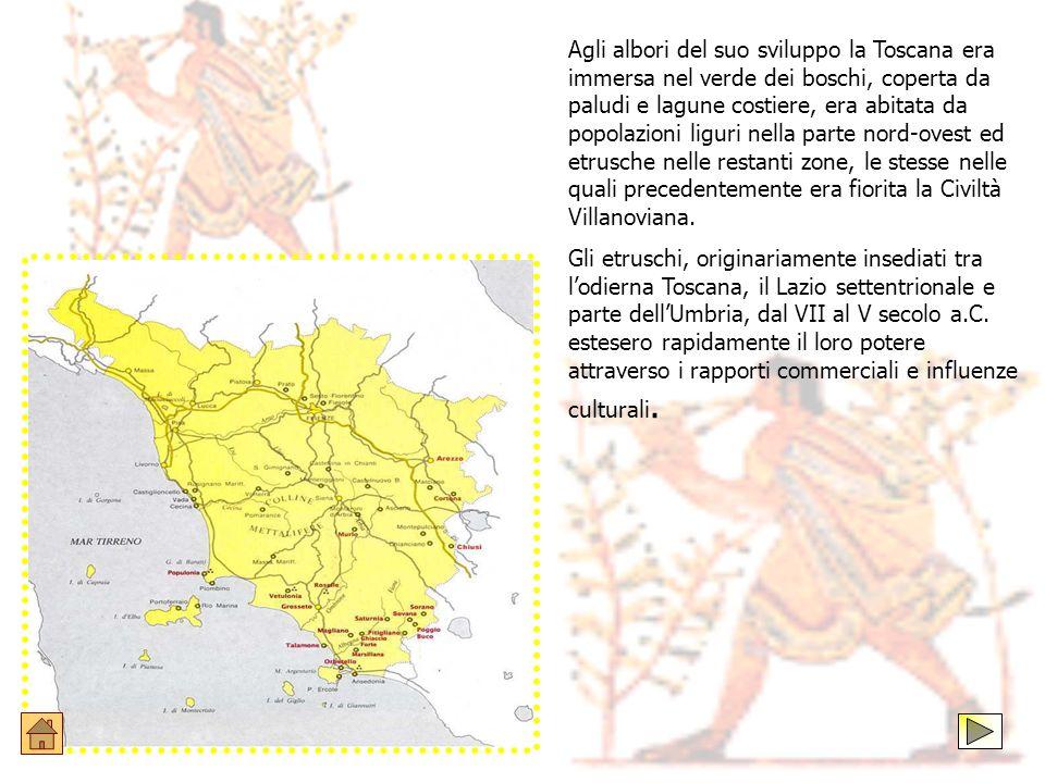 Agli albori del suo sviluppo la Toscana era immersa nel verde dei boschi, coperta da paludi e lagune costiere, era abitata da popolazioni liguri nella parte nord-ovest ed etrusche nelle restanti zone, le stesse nelle quali precedentemente era fiorita la Civiltà Villanoviana.