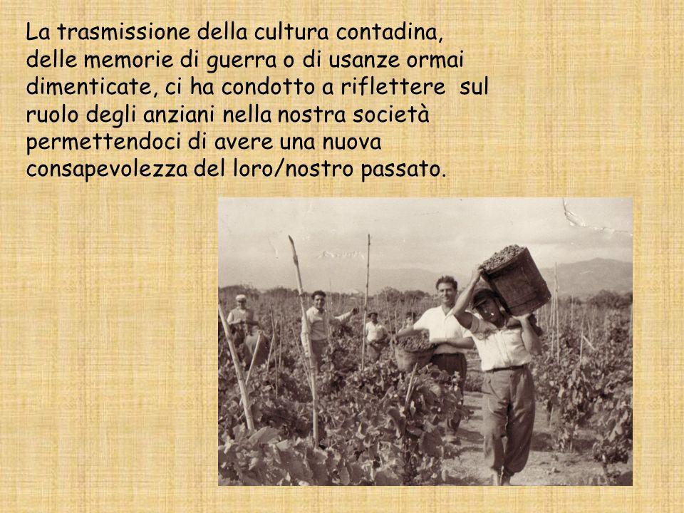 La trasmissione della cultura contadina, delle memorie di guerra o di usanze ormai dimenticate, ci ha condotto a riflettere sul ruolo degli anziani nella nostra società permettendoci di avere una nuova consapevolezza del loro/nostro passato.
