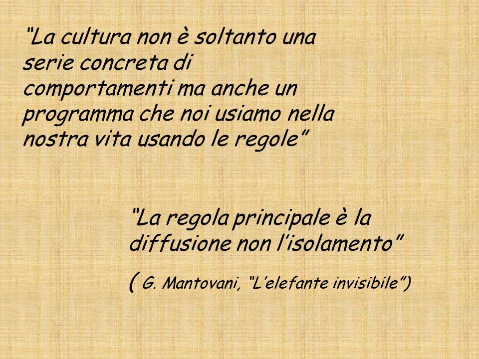 La cultura non è soltanto una serie concreta di comportamenti ma anche un programma che noi usiamo nella nostra vita usando le regole