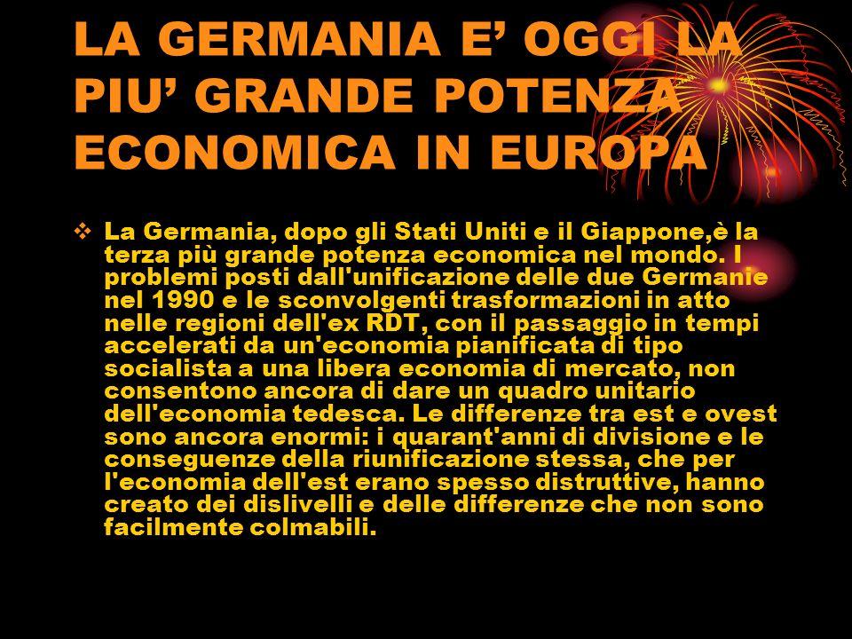 LA GERMANIA E' OGGI LA PIU' GRANDE POTENZA ECONOMICA IN EUROPA