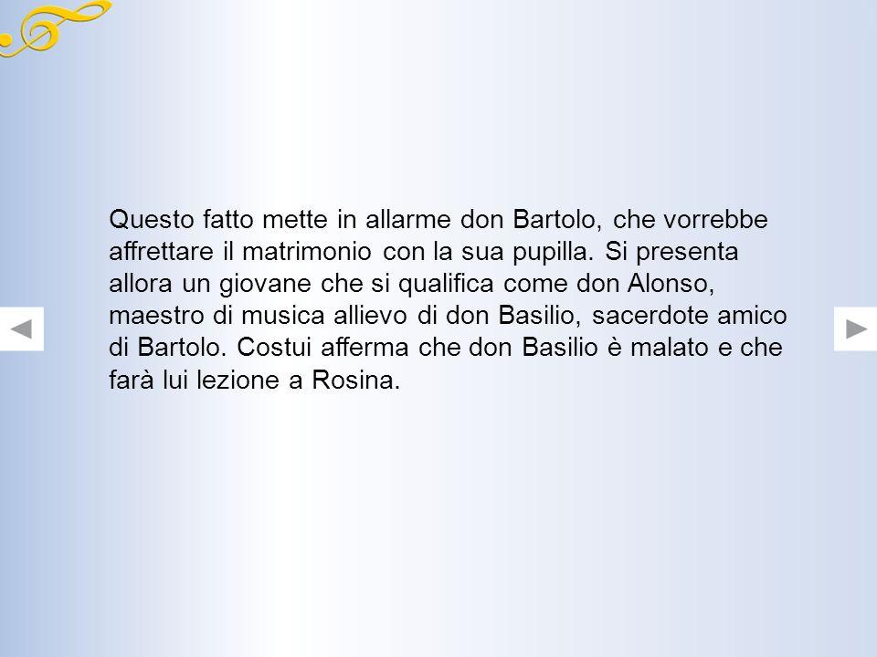Questo fatto mette in allarme don Bartolo, che vorrebbe affrettare il matrimonio con la sua pupilla.