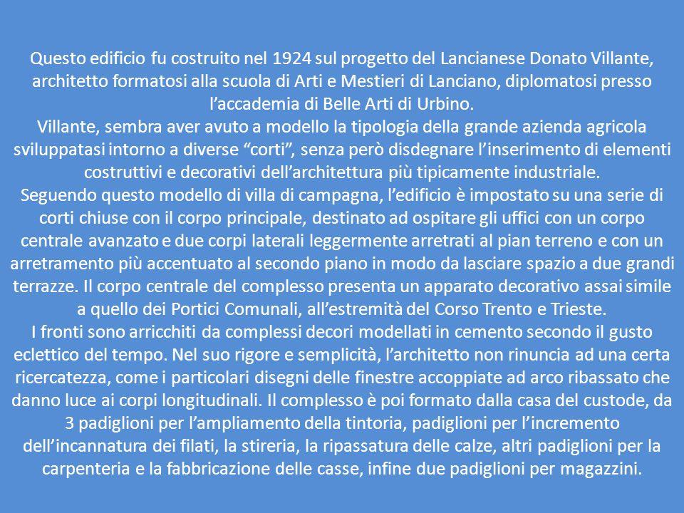 Questo edificio fu costruito nel 1924 sul progetto del Lancianese Donato Villante, architetto formatosi alla scuola di Arti e Mestieri di Lanciano, diplomatosi presso l'accademia di Belle Arti di Urbino.