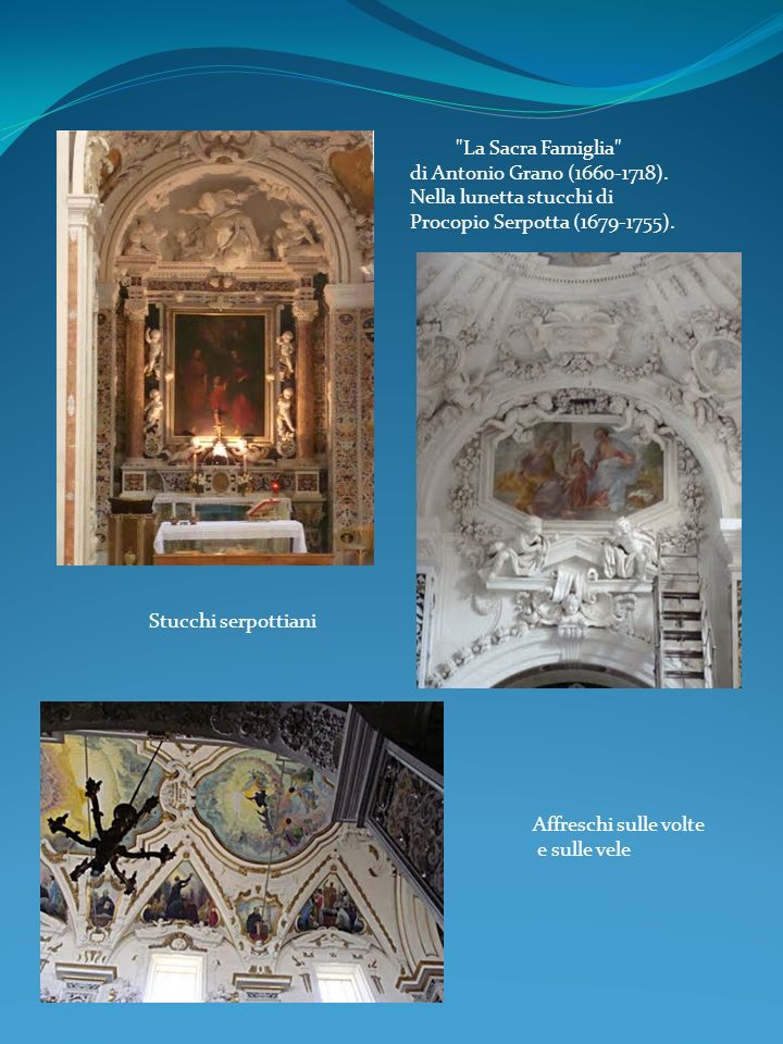 La Sacra Famiglia di Antonio Grano (1660-1718). Nella lunetta stucchi di. Procopio Serpotta (1679-1755).