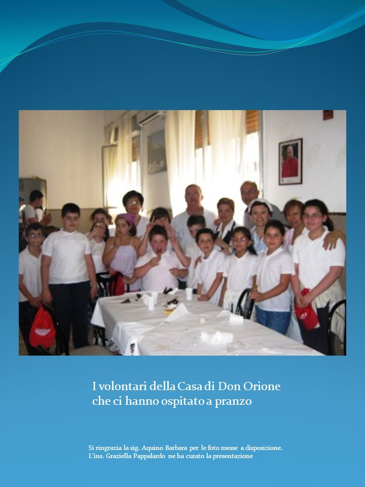 I volontari della Casa di Don Orione che ci hanno ospitato a pranzo