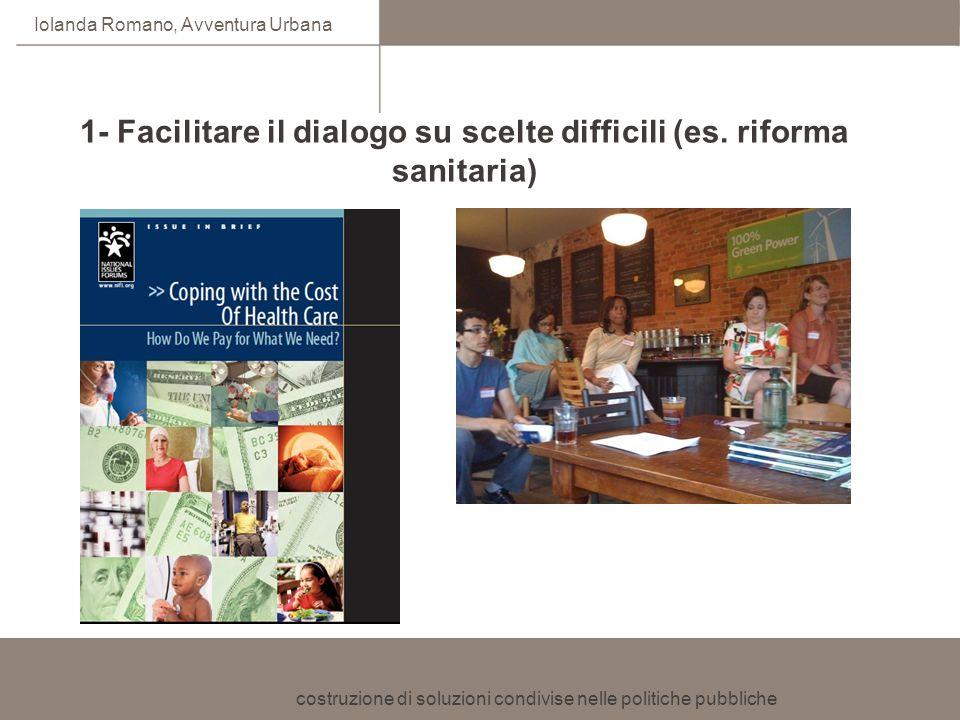 1- Facilitare il dialogo su scelte difficili (es. riforma sanitaria)