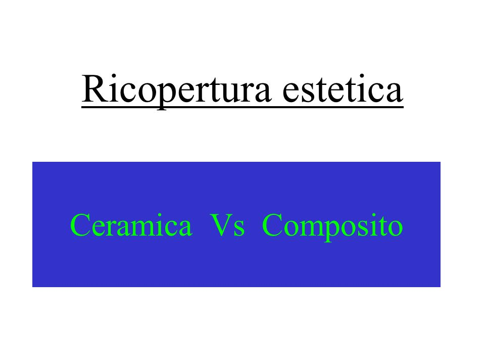 Ricopertura estetica Ceramica Vs Composito