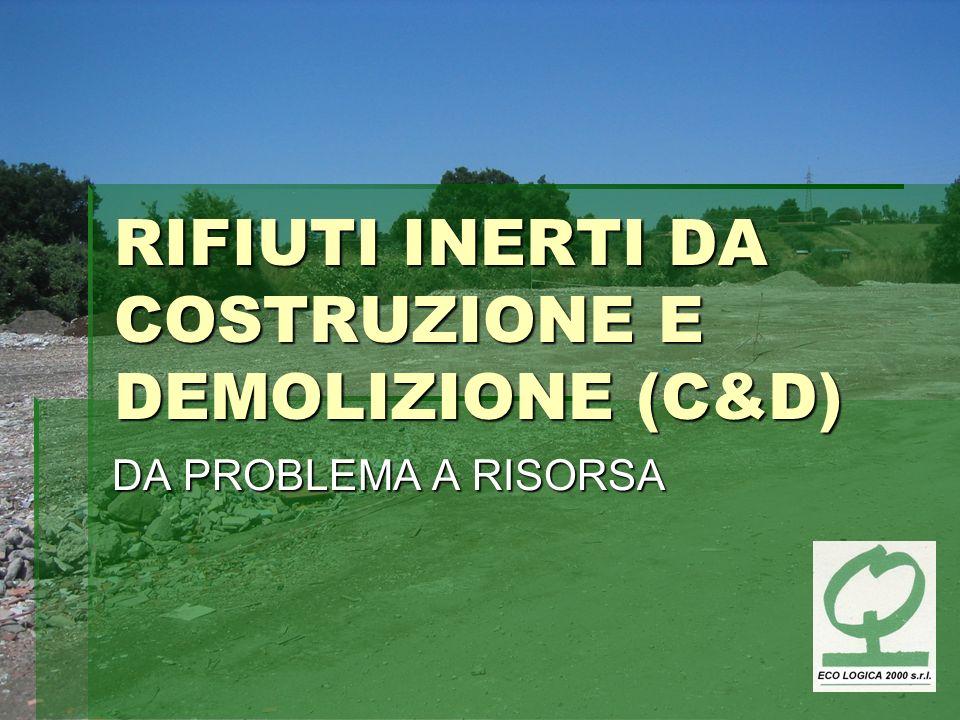 RIFIUTI INERTI DA COSTRUZIONE E DEMOLIZIONE (C&D)