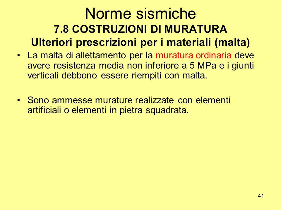 Norme sismiche 7.8 COSTRUZIONI DI MURATURA Ulteriori prescrizioni per i materiali (malta)
