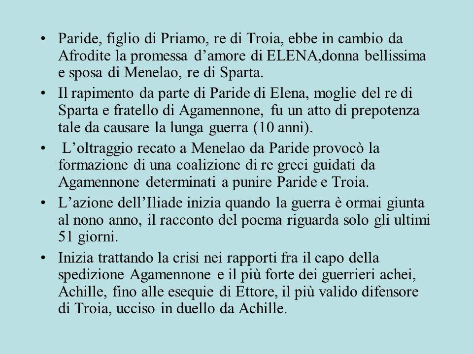 Paride, figlio di Priamo, re di Troia, ebbe in cambio da Afrodite la promessa d'amore di ELENA,donna bellissima e sposa di Menelao, re di Sparta.