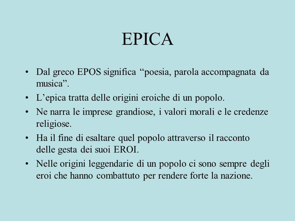 EPICA Dal greco EPOS significa poesia, parola accompagnata da musica . L'epica tratta delle origini eroiche di un popolo.