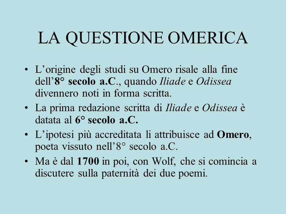LA QUESTIONE OMERICA L'origine degli studi su Omero risale alla fine dell'8° secolo a.C., quando Iliade e Odissea divennero noti in forma scritta.